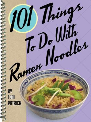 101 Things To Do With Ramen Noodles By Patrick, Toni